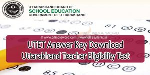 UTET Answer Key 2018 Download – Uttarakhand Teacher Eligibility Test Entrance Exam