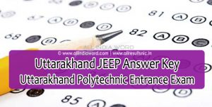 Uttarakhand JEEP Answer Key 2017 – Uk Polytechnic Entrance Exam